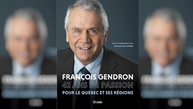Couverture du livre avec une photo de François Gendron et le titre François Gendron : 42 ans de passion pour le Québec et ses régions.