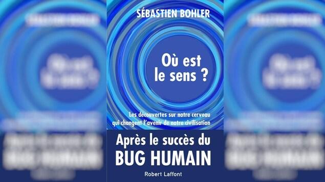 La couverture du livre avec le titre Où est le sens? Les découvertes sur notre cerveau qui vont changer l'avenir de notre civilisation et le nom de l'auteur Sébastien Bohler.