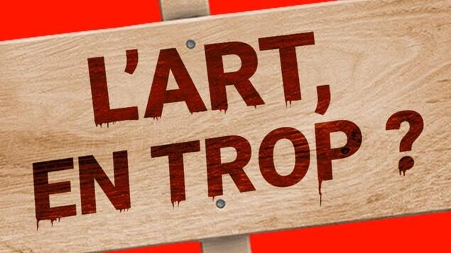 """Un visuel numérique de pancarte écrit """"L'art en trop?""""."""