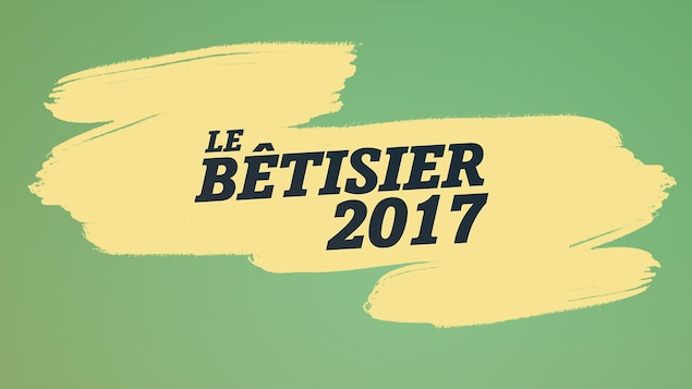 Le bêtisier 2017 écrit en noir sur fond jaune et vert.