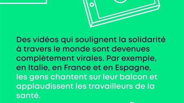 Ensemble de loin. Des vidéos qui soulignent la solidarité à travers le monde sont devenues complètement virales. Par exemple, en Italie, en France et en Espagne, les gens chantent sur leur balcon et applaudissent les travailleurs de la santé.