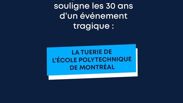 Aujourd'hui, on souligne les 30 ans d'un événement tragique : la tuerie de l'école Polytechnique de Montréal.