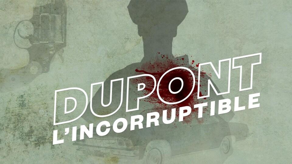 L'ombre d'un policier et le titre de la saison : Dupont l'incorruptible.