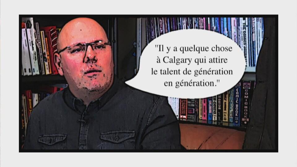Un homme, assis devant une bibliothèque, à côté duquel une citation dans une bulle se lit: «Il y a quelque chose à Calgary qui attire le talent de génération en génération».