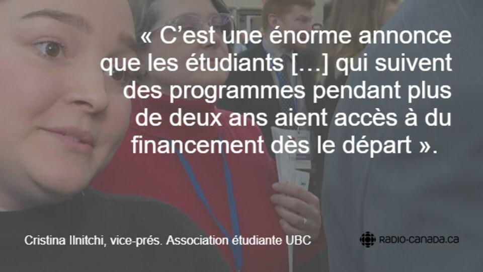 « C'est une énorme annonce pour les étudiants […] qui suivent des programmes pendant plus de deux ans, qu'ils aient accès à du financement dès le départ », dit Cristina Ilnitchi, vice-présidente de l'Association étudiante UBC.