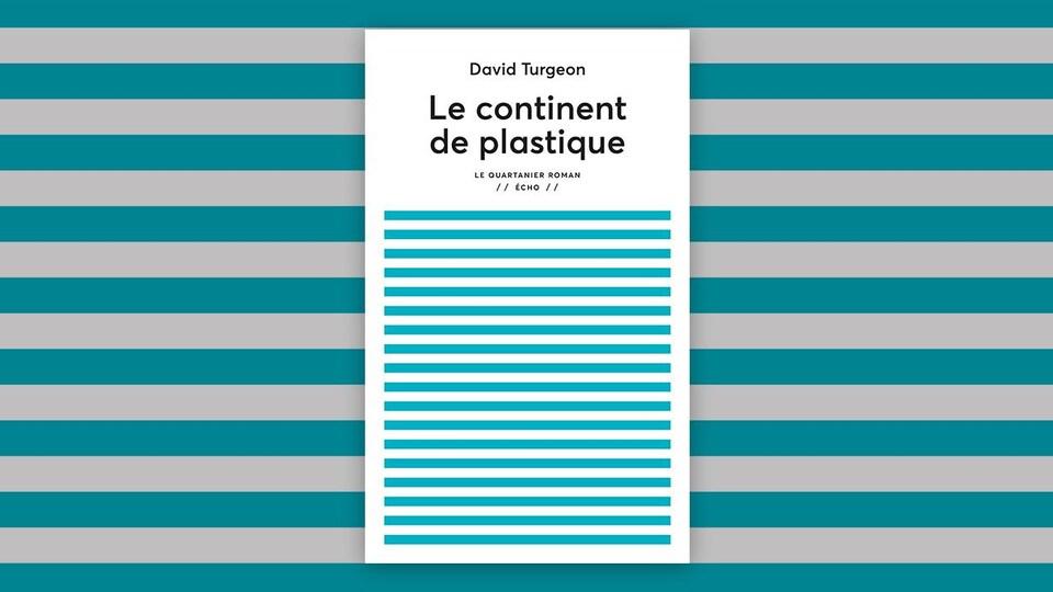 La couverture du livre «Le continent de plastique» de David Turgeon