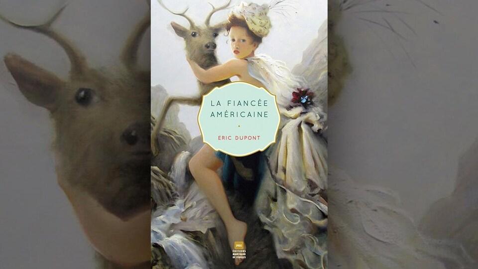 Sur la couverture du livre <i>La fiancée américaine</i> d'Éric Dupont de trouve l'illustration d'une femme coiffée d'un turban enlaçant un cervidé.
