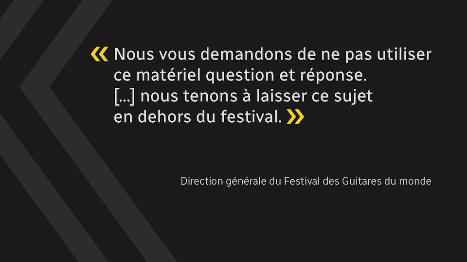 «Nous vous demandons de ne pas utiliser ce matériel question et réponse. Nous tenons à laisser ce sujet en dehors du festival.» Direction du Festival des guitares du monde.