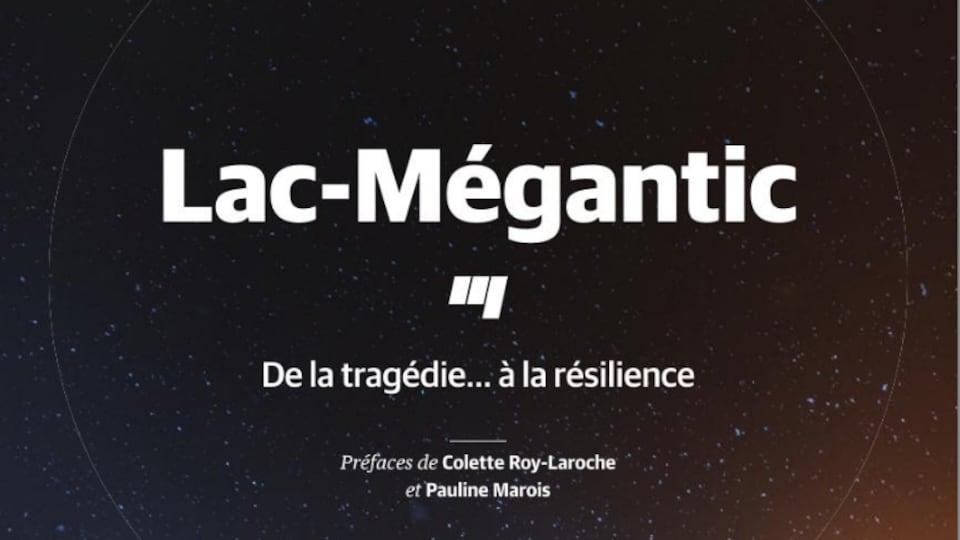 Lac-Mégantic, de la tragédie... à la résilence