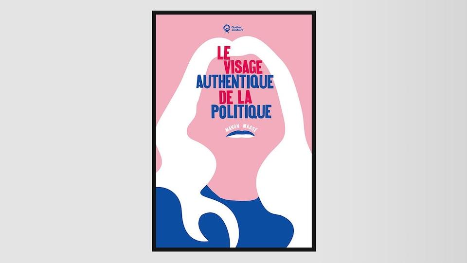 La silhouette de la politicienne Manon Massé. Son nom est inscrit au-dessus de sa lèvre supérieure dessinant les traits d'une moustache. On y lit «le visage authentique de la politique».