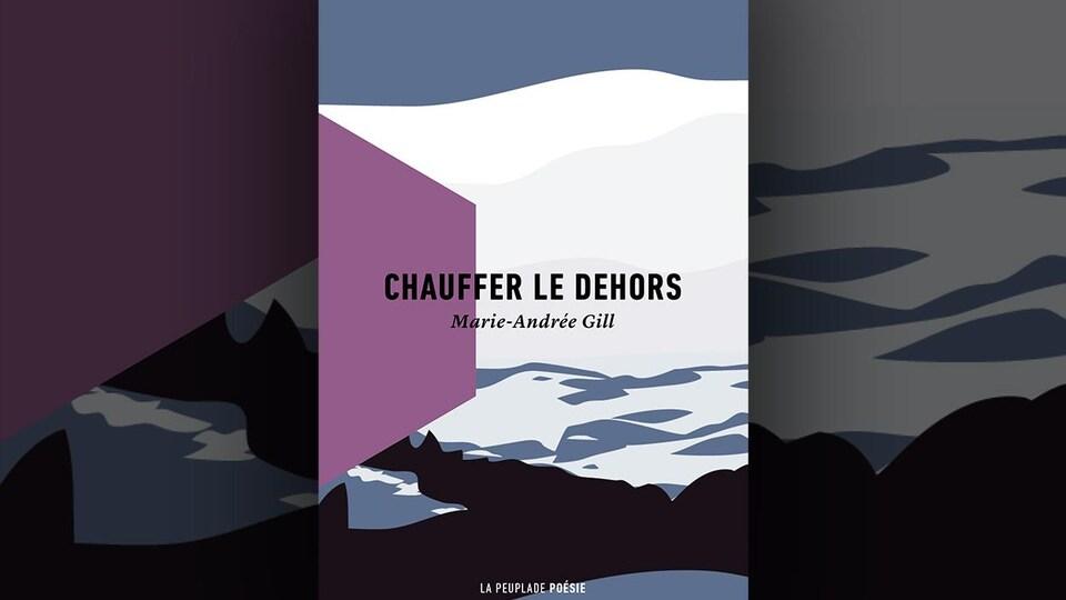 Image de la couverture du livre <i>Chauffer le dehors </i>, de Marie-Andrée Gill, représentant une illustration de paysage stylisé dans des tons bleus, blancs, mauves et violets.