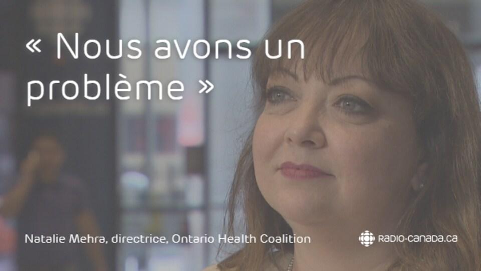 Une citation disant «nous avons un problème» sur la photo d'une femme. Au bas, elle est identifiée comme étant Natalie Mehra, directrice de l'Ontario Health Coalition.