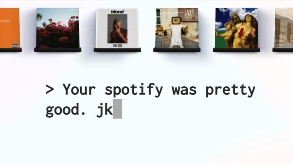 On aperçoit six pochettes d'albums au sommet d'une capture d'écran. Sous celles-ci, un message se lit « Your spotify was pretty good. jk », qu'on peut traduire par « Votre Spotify est plutôt bien... C'est une blague ».