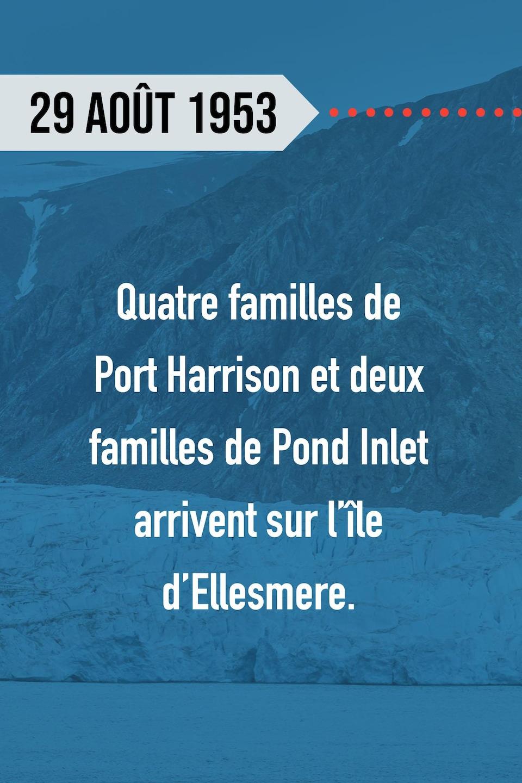 29 août 1953 : Quatre familles de Port Harrison et deux familles de Pond Inlet arrivent sur l'île d'Ellesmere.