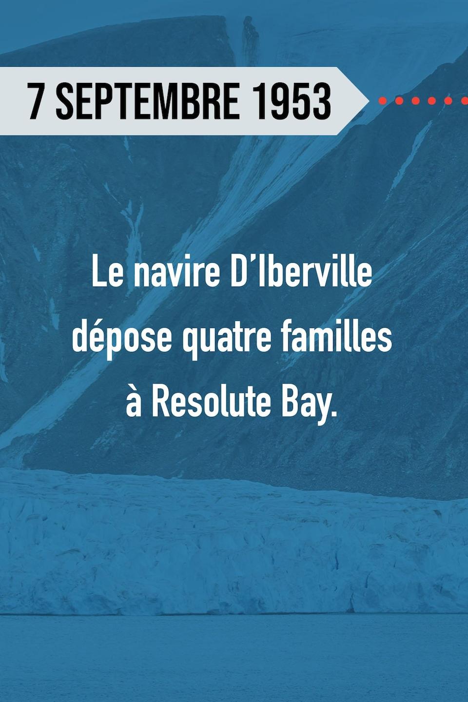 7 septembre 1953 : Le navire D'Iberville dépose quatre familles à Resolute Bay.