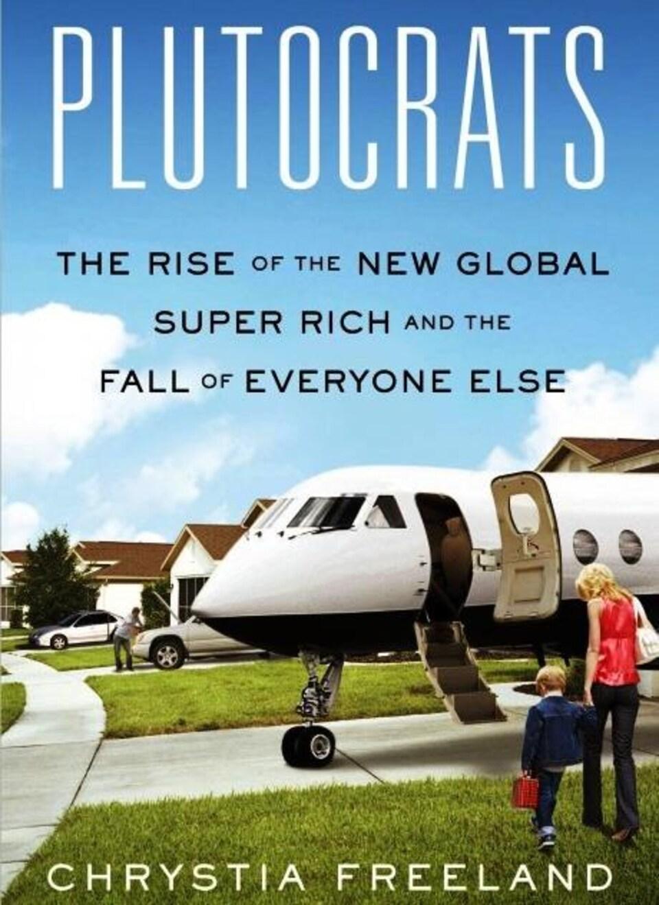 La couverture du livre Plutocrats : The Rise of the New Global Super-Rich and the Fall of Everyone Else, où un enfant et sa mère se dirigent vers un avion privé garé devant leur maison.