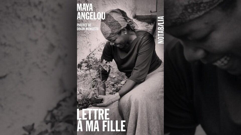 La couverture du livre <i>Lettre à ma fille</i> de Maya Angelou : photo en noir et blanc d'une femme noire en train de jardiner.