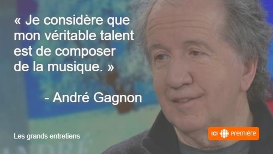 Montage du visage d'André Gagnon accompagné de la citation : « Je considère que mon véritable talent est de composer de la musique. »