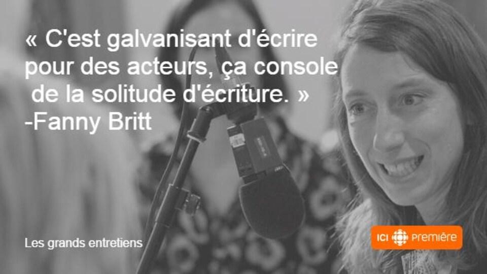 Montage du visage de Fanny Britt au micro de Radio-Canada, accompagné de la citation : « C'est galvanisant d'écrire pour des acteurs, ça console de la solitude de l'écriture. »