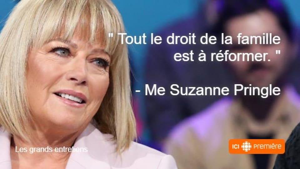 Montage du visage de Me Suzanne Pringle accompagné de la citation : « Tout le droit de la famille est à réformer. »