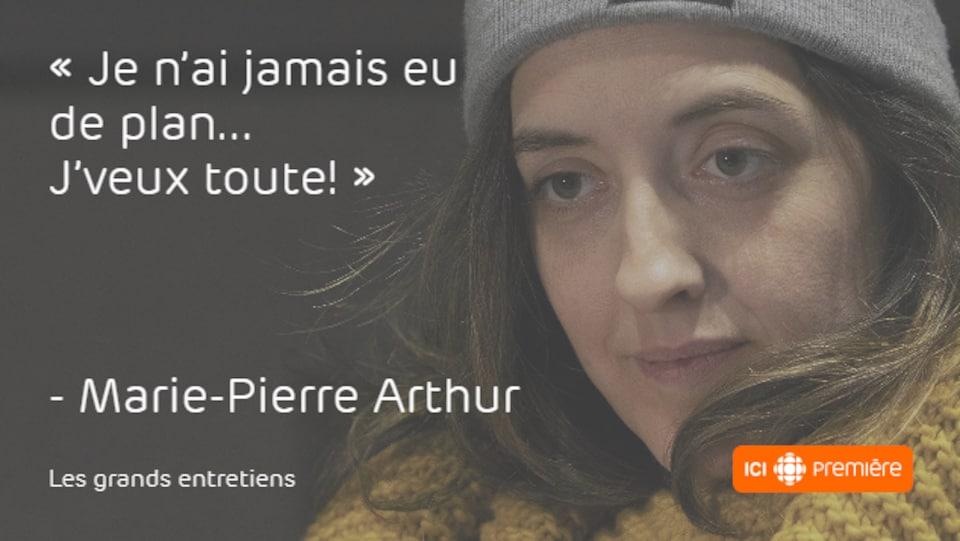 Montage du visage de Marie-Pierre Arthur, accompagné de la citation : « Je n'ai jamais eu de plan… J'veux toute! »
