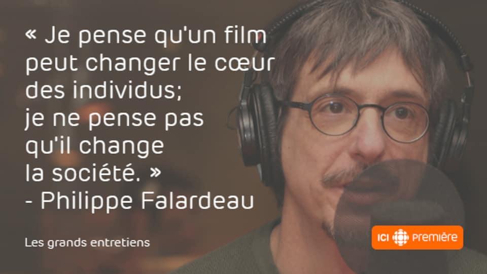 Montage du visage de Philippe Falardeau au micro de Radio-Canada, accompagné de la citation : « Je pense qu'un film peut changer le cœur des individus; je ne pense pas qu'il change la société. »