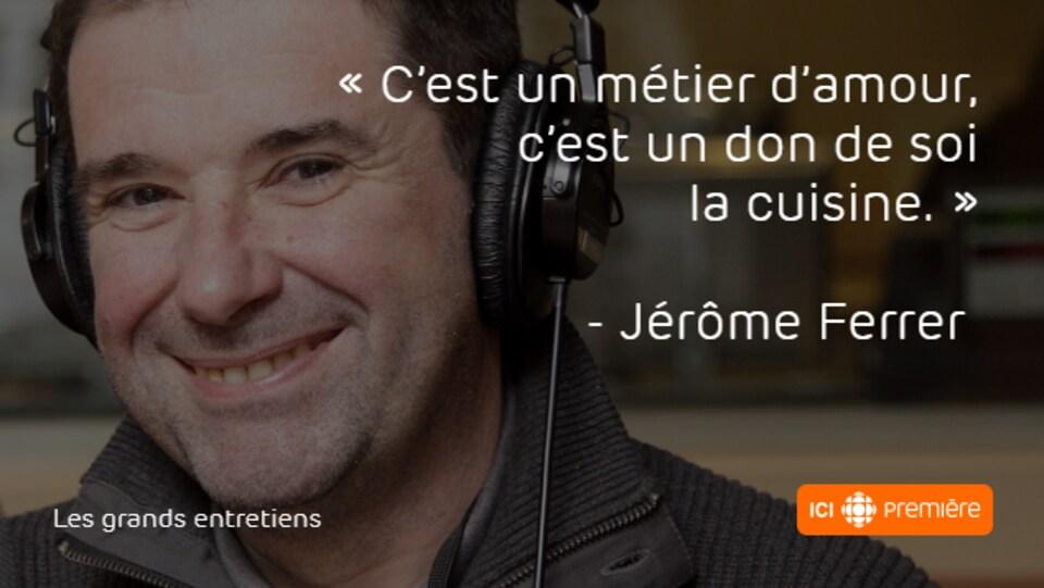 Montage du visage de Jérôme Ferrer accompagné de la citation : « C'est un métier d'amour, c'est un don de soi la cuisine. »