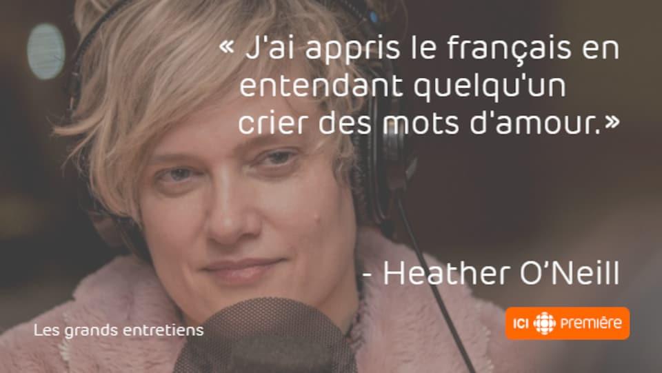 Montage du visage d'Heather O'Neill, accompagné de la citation : « J'ai appris le français en entendant quelqu'un crier des mots d'amour. »