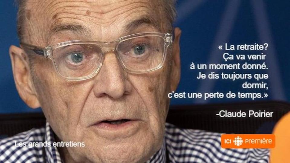 Montage du visage de Claude Poirier au micro de Radio-Canada, accompagné de la citation : « La retraite? Ça va venir à un moment donné. Je dis toujours que dormir, c'est une perte de temps. »