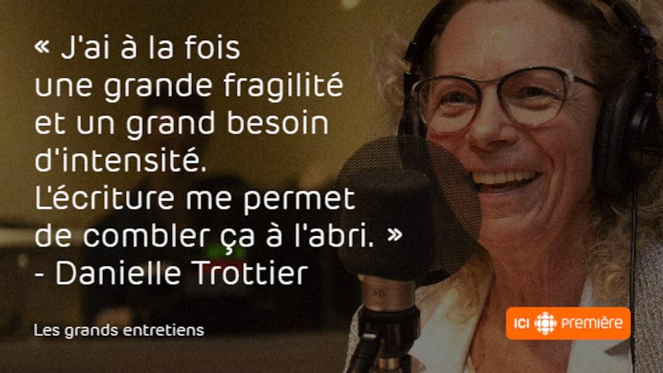 Montage du visage de Danielle Trottier au micro de Radio-Canada, accompagné de la citation : « J'ai à la fois une grande fragilité et un grand besoin d'intensité. L'écriture me permet de combler ça à l'abri. »