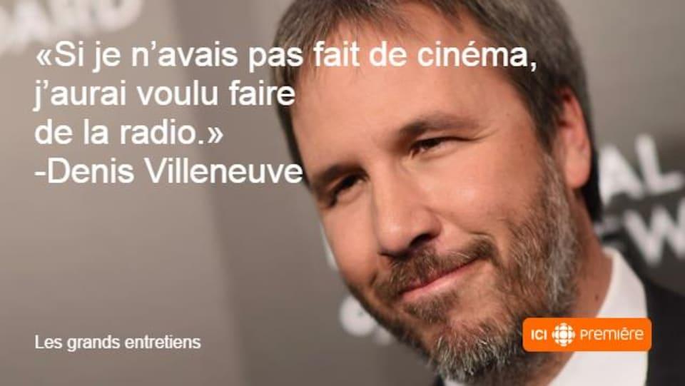 Montage du visage de Denis Villeneuve accompagné de la citation : « Si je n'avais pas fait de cinéma, j'aurai voulu faire de la radio. »