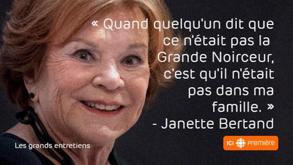 Montage du visage de Janette Bertrand accompagné de la citation : « Quand quelqu'un dit que ce n'était pas la Grande Noirceur, c'est qu'il n'était pas dans ma famille. »