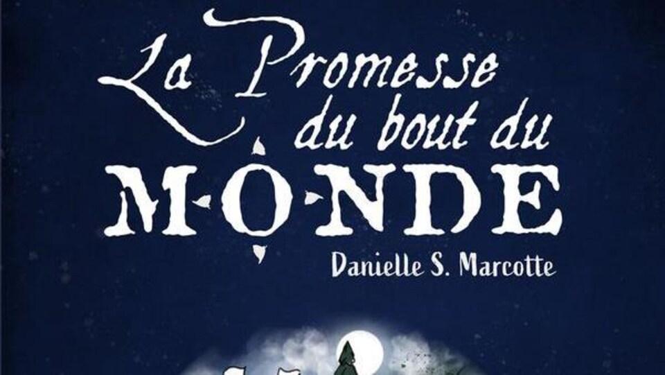 Couverture du livre La promesse du bout du monde. On y voit le titre et le nom de l'auteure, Danielle Marcotte, ainsi que des illustrations de voilier, de cougar, et de deux personnages du roman.