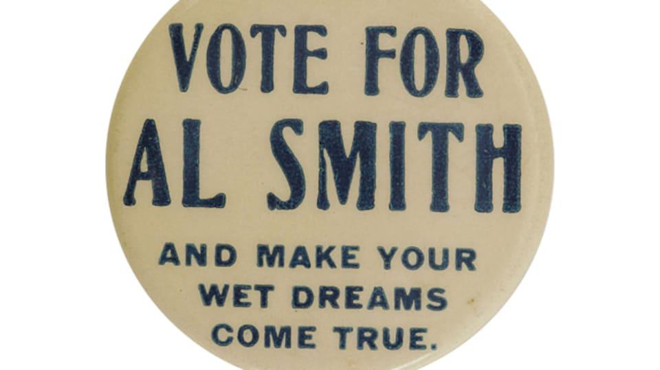 Un macaron où on peut lire : vote for Al Smith and make your wet dreams come true.
