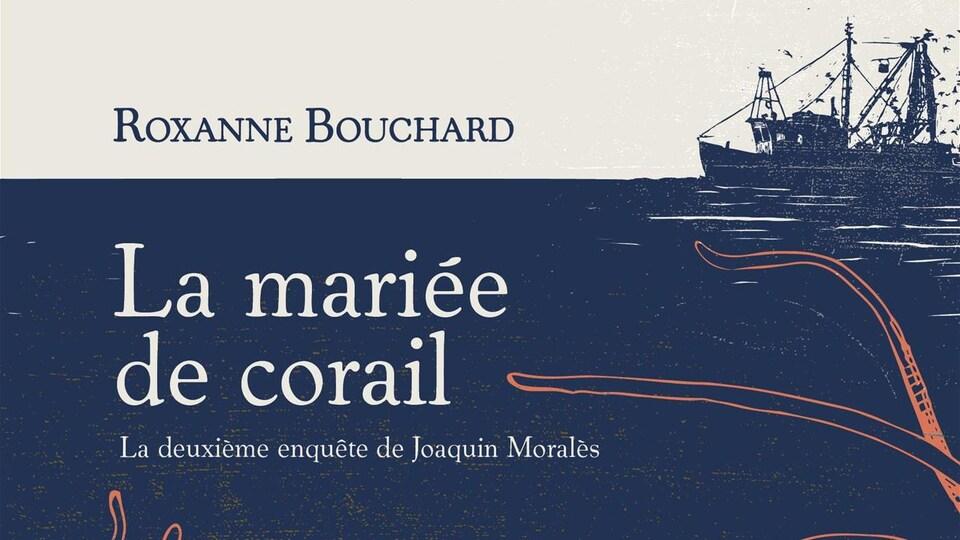 La jaquette bleue et blanche du polar de Roxanne Bouchard: La mariée de corail, la deuxième enquête de Joaquin Moralès .
