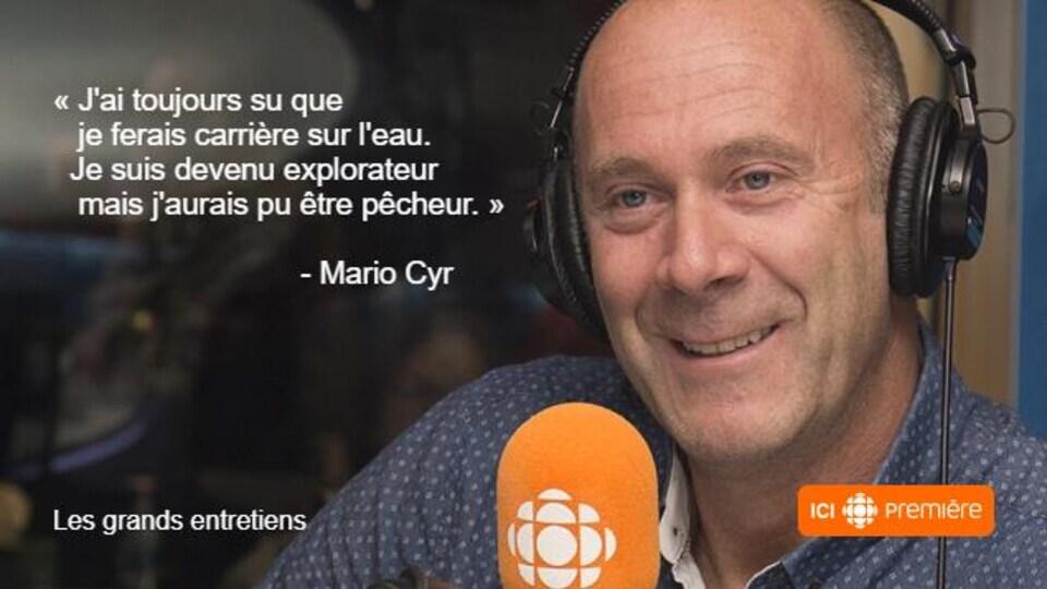 Montage du visage de Mario Cyr au micro de Radio-Canada, accompagné de la citation : « J'ai toujours su que je ferais carrière sur l'eau. Je suis devenu explorateur mais j'aurais pu être pêcheur. »