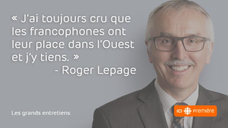 Citation de l'avocat Roger Lepage : «J'ai toujours cru que les francophones ont leur place dans l'Ouest et j'y tiens.»