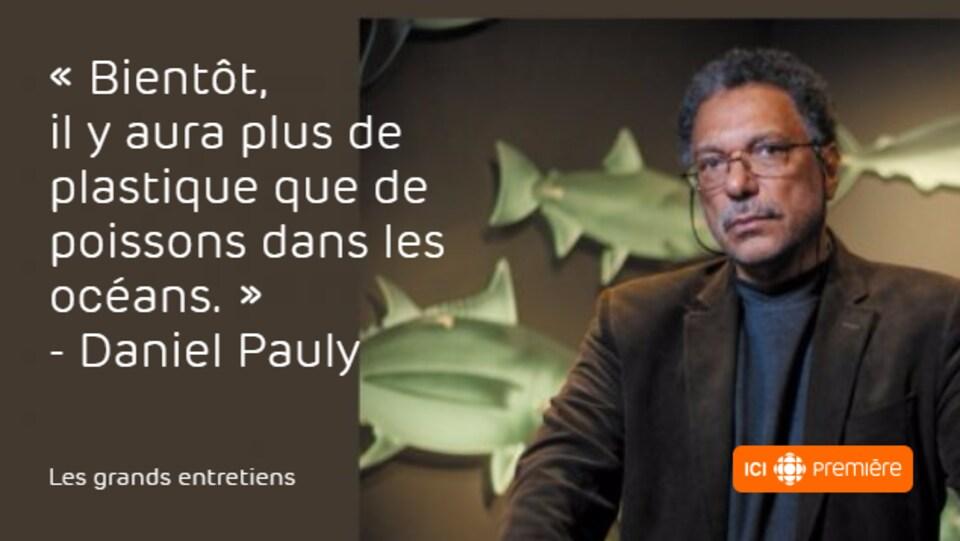 Citation de Daniel Pauly, 30e Scientifique de l'année de Radio-Canada : Bientôt, il y aura plus de plastique que de poissons dans les océans.