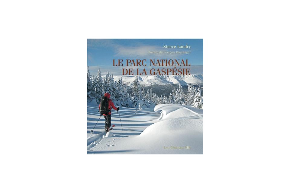 Le Parc national de la Gaspésie Auteur : Steeve Landry Publié en mars 2016 aux Éditions GID
