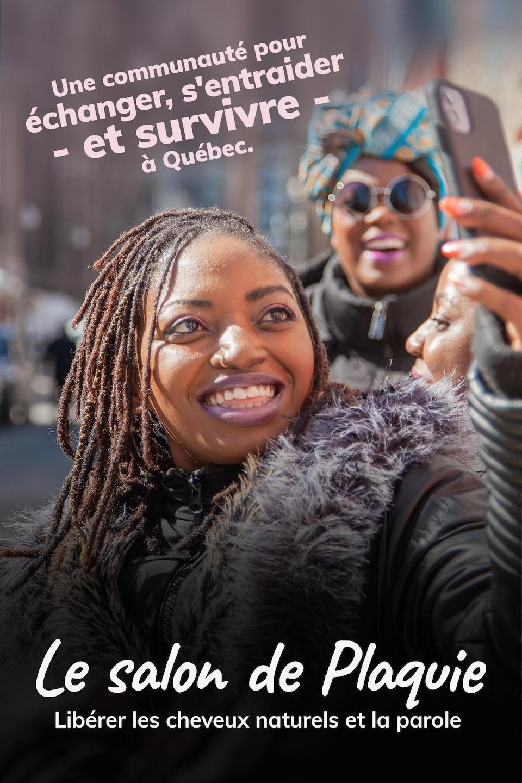 Le salon de Plaquie : libérer les cheveux naturels et la parole. Une communauté pour échanger, s'entraider - et survivre - à Québec.