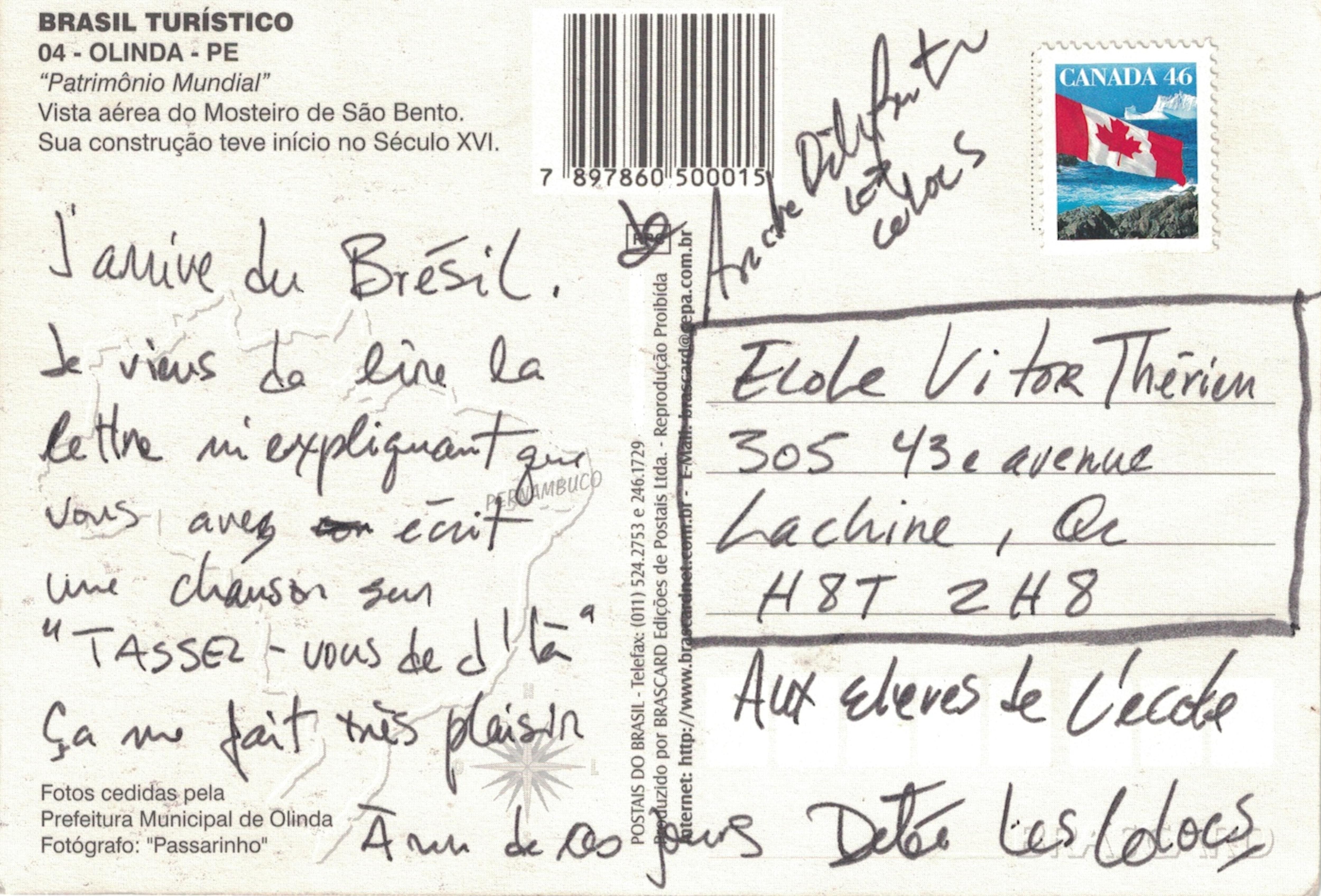 «J'arrive du Brésil. Je viens de lire la lettre m'expliquant que vous avez écrit une chanson sur Tassez-vous de d'là. Ça me fait très plaisir», écrit André Dédé Fortin.