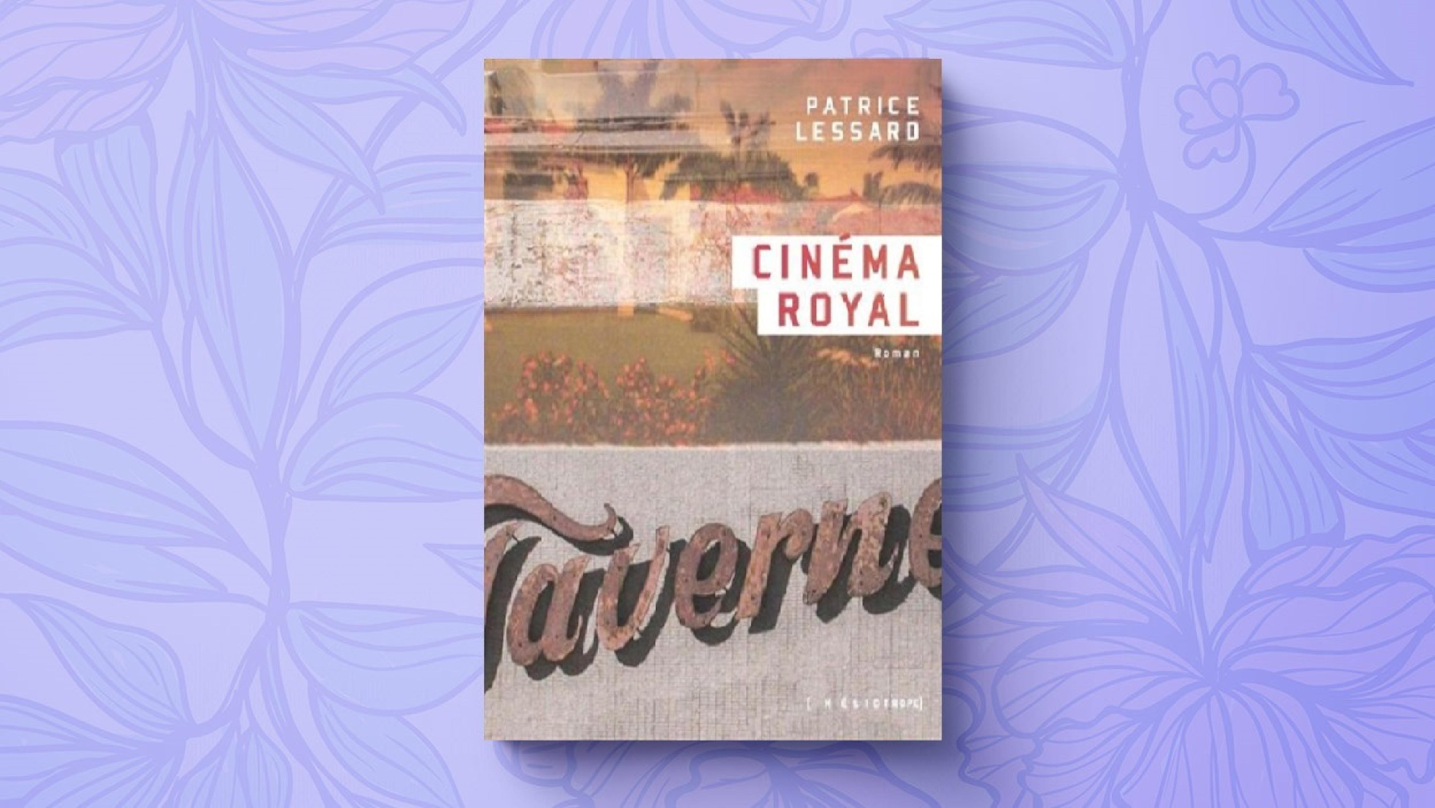 Le roman Cinéma Royal, de l'auteur Patrice Lessard