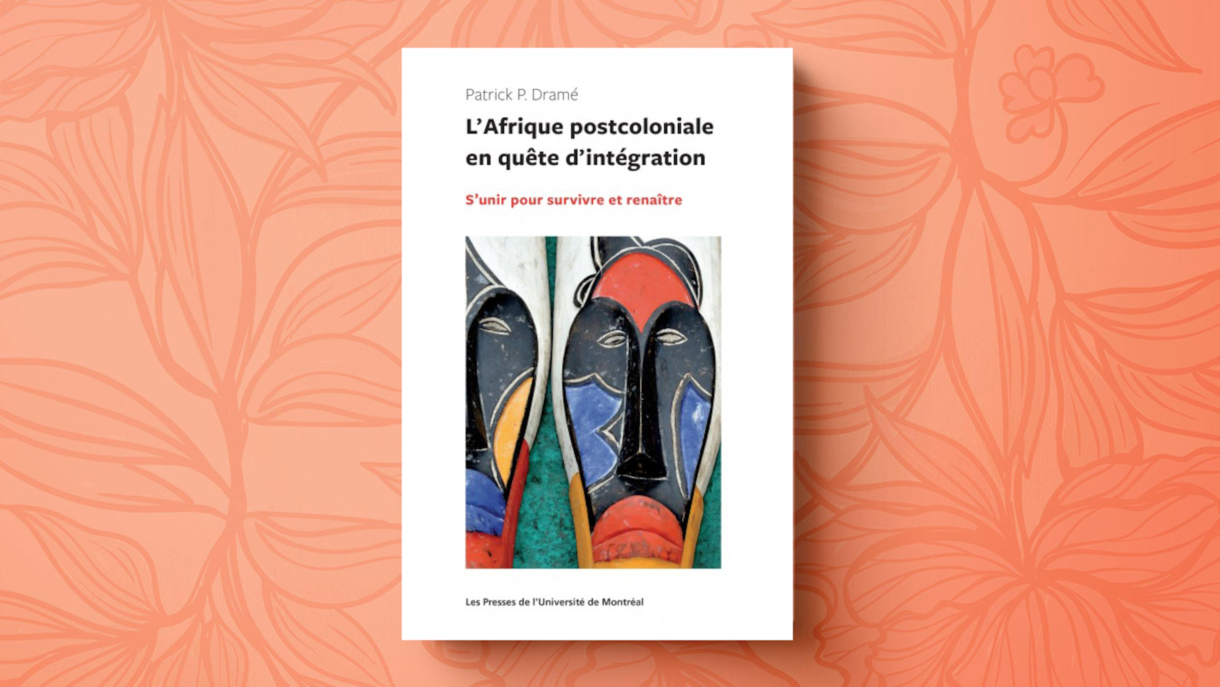 Couverture du livre L'Afrique postcoloniale en quête d'intégration : s'unir pour survivre et renaître, de Patrick Dramé