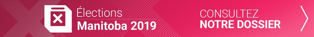 Notre dossier sur les élections provinciales 2019 au Manitoba