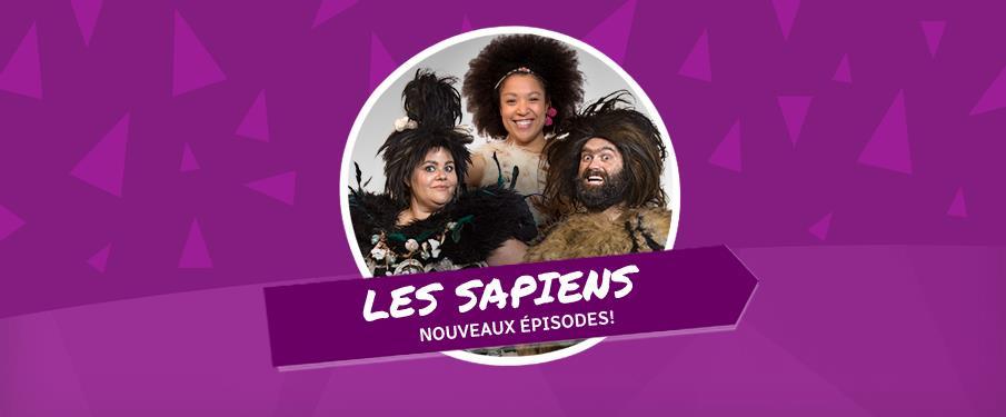 Les Sapiens - Nouveaux épisodes!