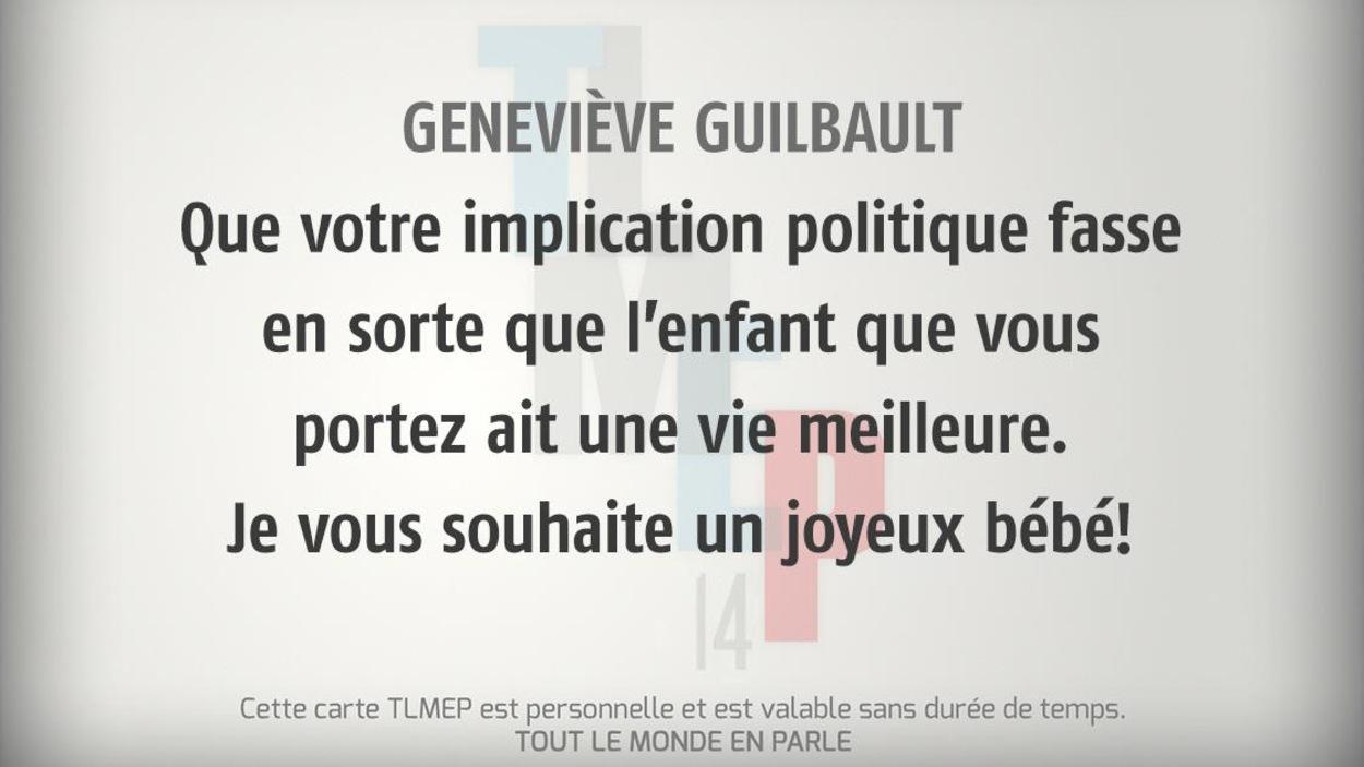 Geneviève Guilbault : Que votre implication politique fasse en sorte que l'enfant que vous portez ait une vie meilleure. Je vous souhaite un joyeux bébé!