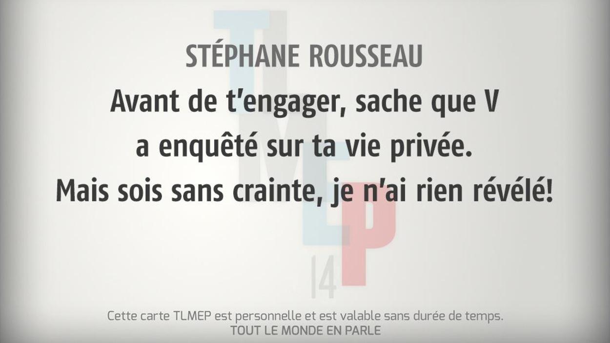Stéphane Rousseau : Avant de t'engager, sache que V a enquêté sur ta vie privée. Mais sois sans crainte, je n'ai rien révélé!