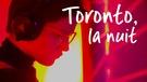 Visionnez le documentaire  Toronto, la nuit
