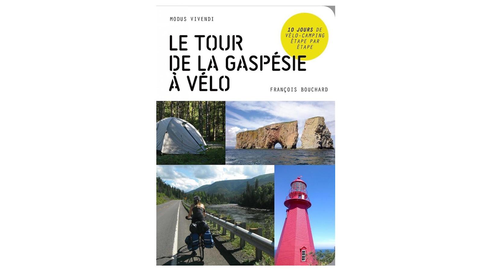 Le tour de la Gaspésie en vélo  Auteur : François Bouchard Publié en avril 2017 aux éditions Modus Vivendi