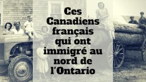 Ces Canadiens français qui ont immigré au nord de l'Ontario